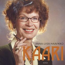 Haavikko, Anna-Liisa - Kaari: Kirjailija Kaari Utrion elämä, äänikirja