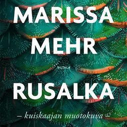 Mehr, Marissa - Rusalka: Kuiskaajan muotokuva, äänikirja