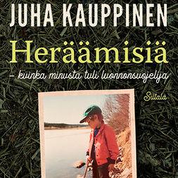 Kauppinen, Juha - Heräämisiä: Kuinka minusta tuli luonnonsuojelija, äänikirja