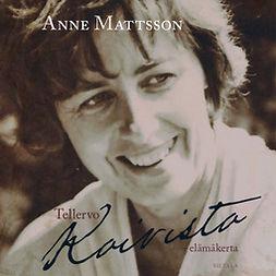 Mattsson, Anne - Tellervo Koivisto - elämäkerta, äänikirja
