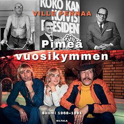 Pernaa, Ville - Pimeä vuosikymmen: Suomi 1968-1981, äänikirja