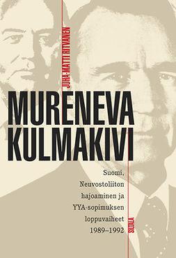 Ritvanen, Juha - Mureneva kulmakivi: Suomi, Neuvostoliiton hajoaminen ja YYA-sopimuksen loppuvaiheet 1989-1992, e-bok