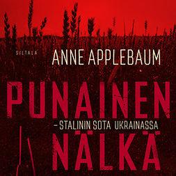 Applebaum, Anne - Punainen nälkä: Stalinin sota Ukrainassa, äänikirja