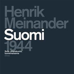 Meinander, Henrik - Suomi 1944: Sota, yhteiskunta, tunnemaisema, audiobook