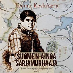 Teemu, Keskisarja - Suomen ainoa sarjamurhaaja: Juhani Adaminpojan rikos ja rangaistus, äänikirja