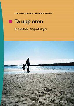 Arnkil, Tom Erik - Ta upp oron - En handbok i tidiga dialoger, e-kirja
