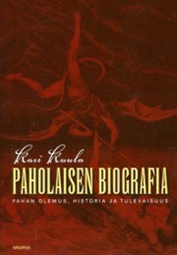 Kuula, Kari - Paholaisen biografia: pahan olemus, historia ja tulevaisuus, e-bok