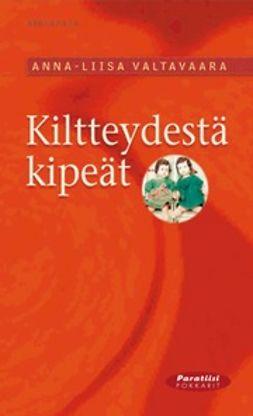 Valtavaara, Anna-Liisa - Kiltteydestä kipeät, ebook