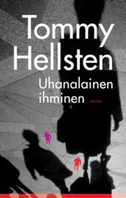 Hellsten, Tommy - Uhanalainen ihminen: pinnallisesta elämästä syvempään ihmisyyteen, ebook