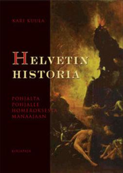 Kuula, Kari - Helvetin historia: pohjalta pohjalle Homerokselta Manaajaan, e-kirja