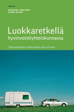 Järvinen, Katriina - Luokkaretkellä hyvinvointiyhteiskunnassa: nykysukupolven kokemuksia tasa-arvosta, e-kirja
