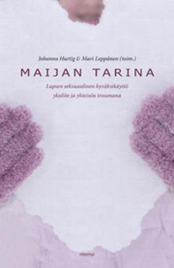 Hurtig, Johanna - Maijan tarina: lapsen seksuaalinen hyväksikäyttö yksilön ja yhteisön traumana, e-kirja