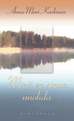 Kaskinen, Anna-Mari - Minä en sinua unohda: kootut runot, e-kirja