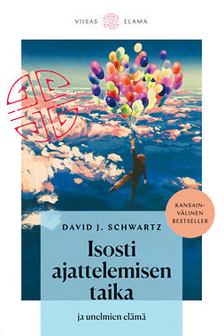 Schwartz, David J. - Isosti ajattelemisen taika ja unelmien elämä, ebook