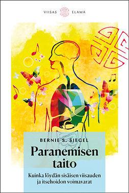 Siegel, Bernie S. - Paranemisen taito: Kuinka löydän sisäisen viisauden ja itsehoidon voimavarat, ebook