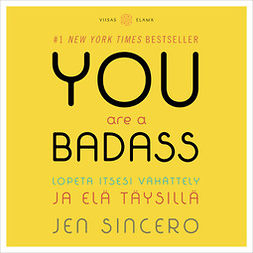 Sincero, Jen - You Are a Badass: Lopeta itsesi vähättely ja elä täysillä, äänikirja