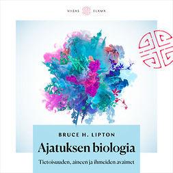 Lipton, Bruce - Ajatuksen biologia: Tietoisuuden, aineen ja ihmeiden avaimet, äänikirja