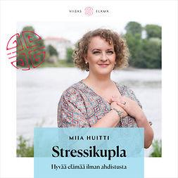 Huitti, Miia - Stressikupla: Hyvä elämä ilman ahdistusta, äänikirja