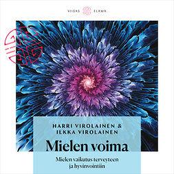 Virolainen, Harri; Virolainen - Mielen voima: Mielen vaikutus terveyteen ja hyvinvointiin, audiobook