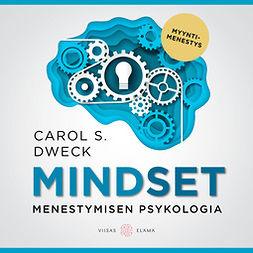 Dweck, Carol S. - Mindset: Menestymisen psykologia, audiobook