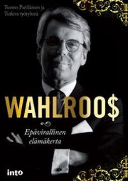 Pietiläinen, Tuomo ym. - Wahlroos: epävirallinen elämäkerta, e-kirja