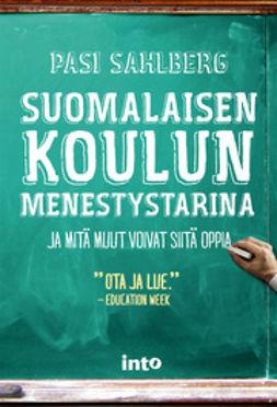 Sahlberg, Pasi - Suomalaisen koulun menestystarina – Ja mitä muut voivat siitä oppia, e-kirja