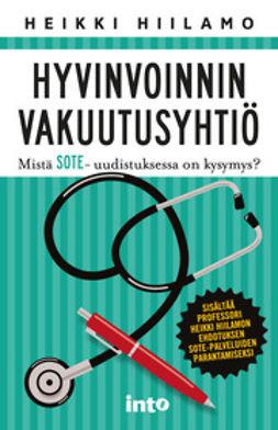 Hiilamo, Heikki - Hyvinvoinnin vakuutusyhtiö – Mistä sote-uudistuksessa on kysymys?, e-kirja