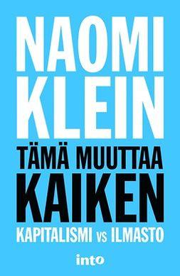 Klein, Naomi - Tämä muuttaa kaiken – Kapitalismi vs ilmasto, ebook
