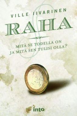 Iivarinen, Ville - Raha – Mitä se todella on ja mitä sen tulisi olla?, e-kirja