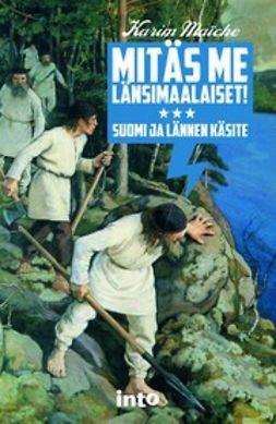Maïche, Karim - Mitäs me länsimaalaiset! – Suomi ja lännen käsite, e-kirja