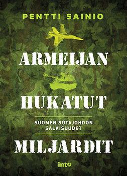 Armeijan hukatut miljardit : Suomen sotajohdon salaisuudet