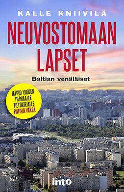 Kniivilä, Kalle - Neuvostomaan lapset –Baltian venäläiset, e-bok