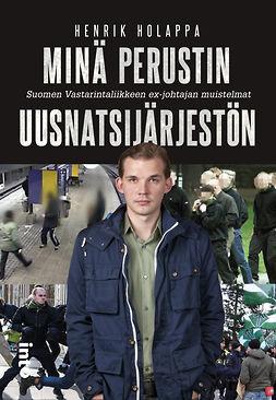 Holappa, Henrik - Minä perustin uusnatsijärjestön – Suomen Vastarintaliikkeen ex-johtajan muistelmat, e-kirja