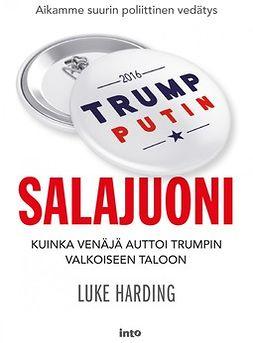 Harding, Luke - Salajuoni – Kuinka Venäjä auttoi Trumpin Valkoiseen taloon, e-kirja