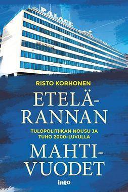 Korhonen, Risto - Etelärannan mahtivuodet – Tulopolitiikan nousu ja tuho 2000-luvulla, ebook