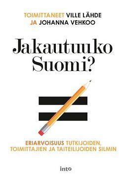 Vehkoo, Ville Lähde; Johanna - Jakautuuko Suomi? Eriarvoisuus tutkijoiden, toimittajien ja taiteilijoiden silmin, e-kirja