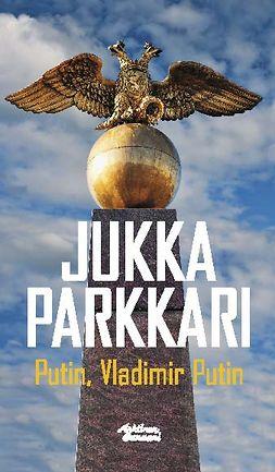 Parkkari, Jukka - Putin, Vladimir Putin, e-bok