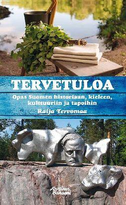 Tervomaa, Raija - Tervetuloa – Opas Suomen historiaan, kieleen, kulttuuriin ja tapoihin, ebook