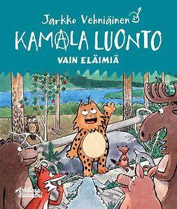 Vehniäinen, Jarkko - Kamala luonto: Vain eläimiä, e-kirja