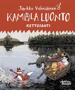 Vehniäinen, Jarkko - Kamala luonto - Kettujahti, e-kirja