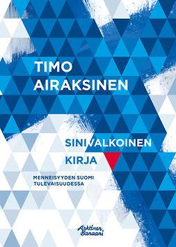 Airaksinen, Timo - Sinivalkoinen kirja - Menneisyyden Suomi tulevaisuudessa, e-bok