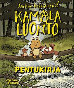 Vehniäinen, Marja Lappalainen Jarkko - Kamala luonto: Pentukirja, ebook