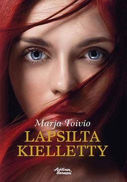 Toivio, Marja - Lapsilta kielletty, ebook