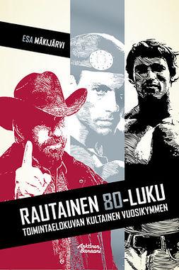 Mäkijärvi, Esa - Rautainen 80-luku, ebook