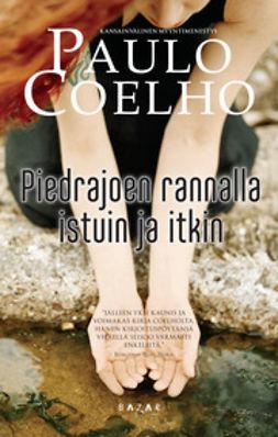 Coelho, Paulo - Piedrajoen rannalla istuin ja itkin, e-kirja