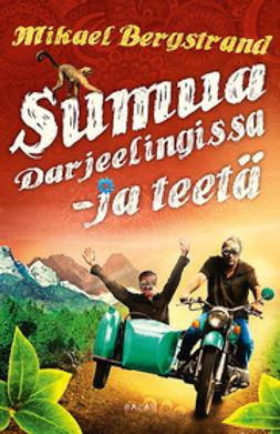 Bergstrand, Mikael - Sumua Darjeelingissa - ja teetä, e-kirja