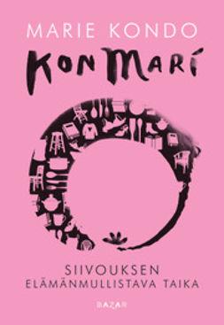 Kondo, Marie - KonMari: Siivouksen elämänmullistava taika, e-kirja