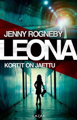 Rogneby, Jenny - Leona - Kortit on jaettu, ebook