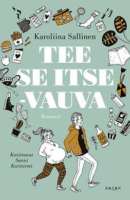 Sallinen-Pentikäinen, Karoliina - Tee se itse -vauva: Romaani, ebook