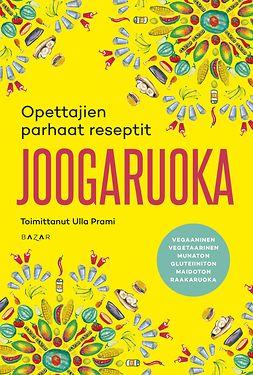 Prami, Ulla - Joogaruoka. Opettajien parhaat reseptit, ebook